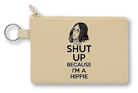 Shut Up Because Im A Hippie Monedero de Lona con Cremallera ...