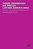Vozes femininas da poesia latino-americana: Cecília e as poetisas uruguaias