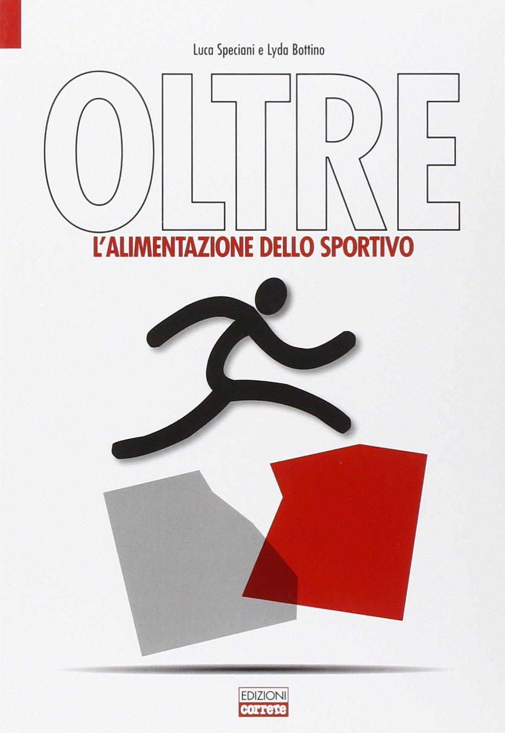Oltre. L'alimentazione dello sportivo Copertina flessibile – 31 gen 2011 Luca Speciani Lyda Bottino Correre 8898889429
