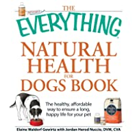 The Everything Natural Health for Dogs Book: The healthy, affordable way to ensure...