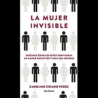 La mujer invisible: Descubre cómo los datos configuran un mundo hecho por y para los hombres (Spanish Edition)