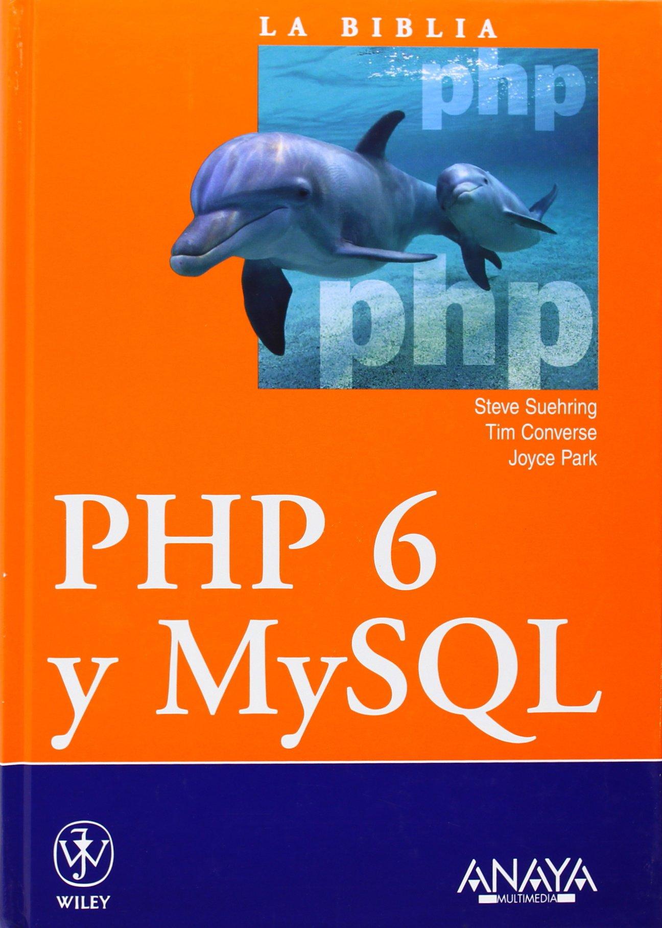PHP 6 y MySQL (La Biblia De) Tapa dura – 7 sep 2009 Steve Suehring Tim Converse Joyce Park ANAYA MULTIMEDIA
