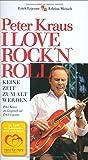 I Love Rock 'n' Roll: Keine Zeit zum alt werden. Peter Kraus im Gespräch mit Erich J. Lejeune