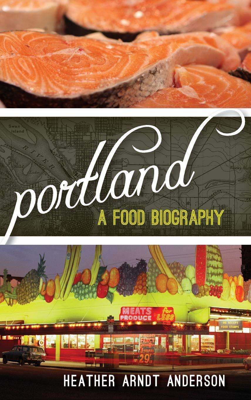 Portland A Food Biography Big City Biographies Heather