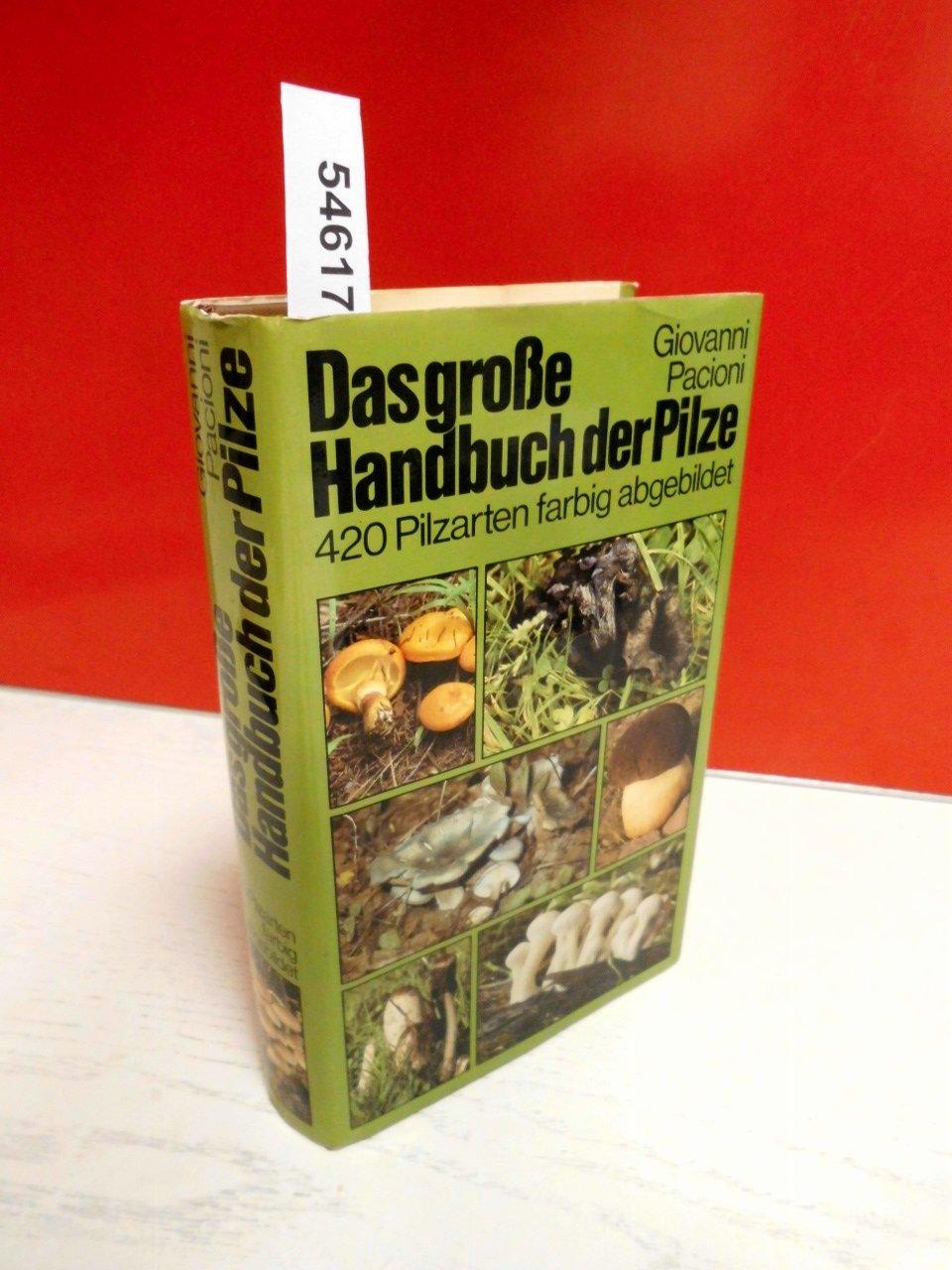 Das große Handbuch der Pilze - 420 Pilzarten farbig abgebildet