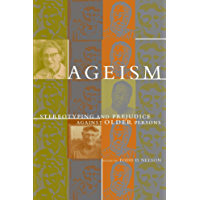Ageism: Stereotyping and Prejudice against Older Persons (A Bradford Book)