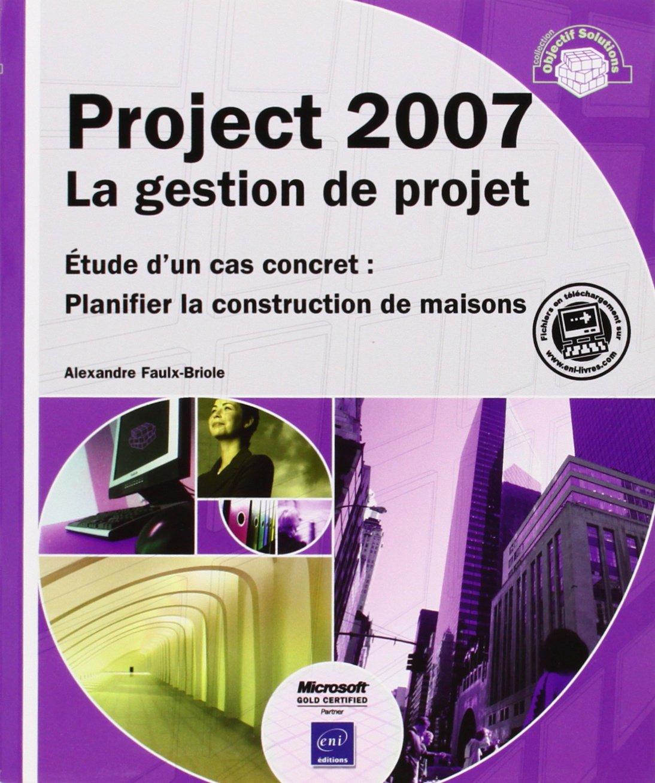 Project 2007 la gestion de projet étude dun cas concret planifier la construction de maisons 9782746041486 amazon com books