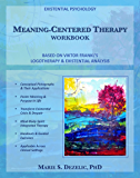 Meaning-Centered Therapy Workbook: Based on Viktor Frankl's Logotherapy & Existential Analysis