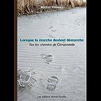 Lorsque la marche devient démarche - Sur les chemins de Compostelle (French Edition)