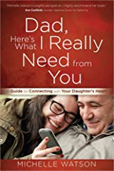 Dad, Here's What I Really Need from You: A Guide for Connecting with Your Daughter's Heart Paperback