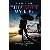 This Ain't My Life: One man's journey to finding his Destiny
