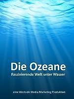 Die Ozeane - Faszinierende Welt unter Wasser