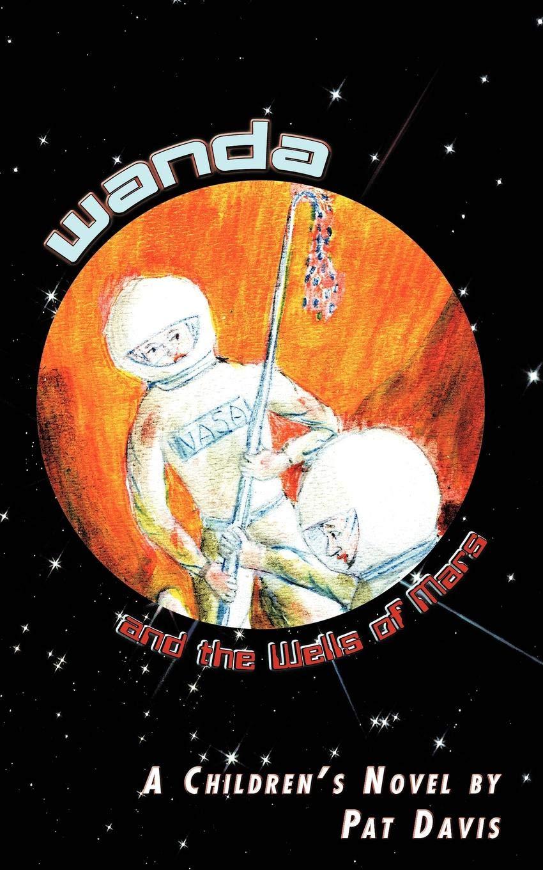 Wanda and the Wells of Mars: A Childrens Novel