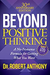Beyond Positive Thinking 30th Anniversary Edition: A No Nonsense Formula for Getting What You Want Paperback