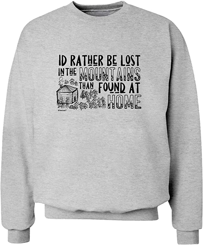 TOOLOUD Id Rather be Lost in The Mountains Than be Found at Home Dark Dark Hoodie Sweatshirt