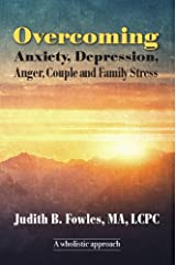 Overcoming Anxiety, Depression, Anger, Couple And Family Stress Kindle Edition