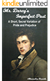 Mr. Darcy's Imperfect Past: A Short, Secret Variation of Pride & Prejudice (Classics Retold Book 3)