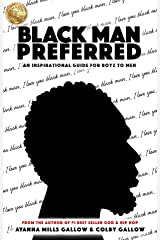 Black Man Preferred: An Inspirational Guide For Boys to Men Kindle Edition