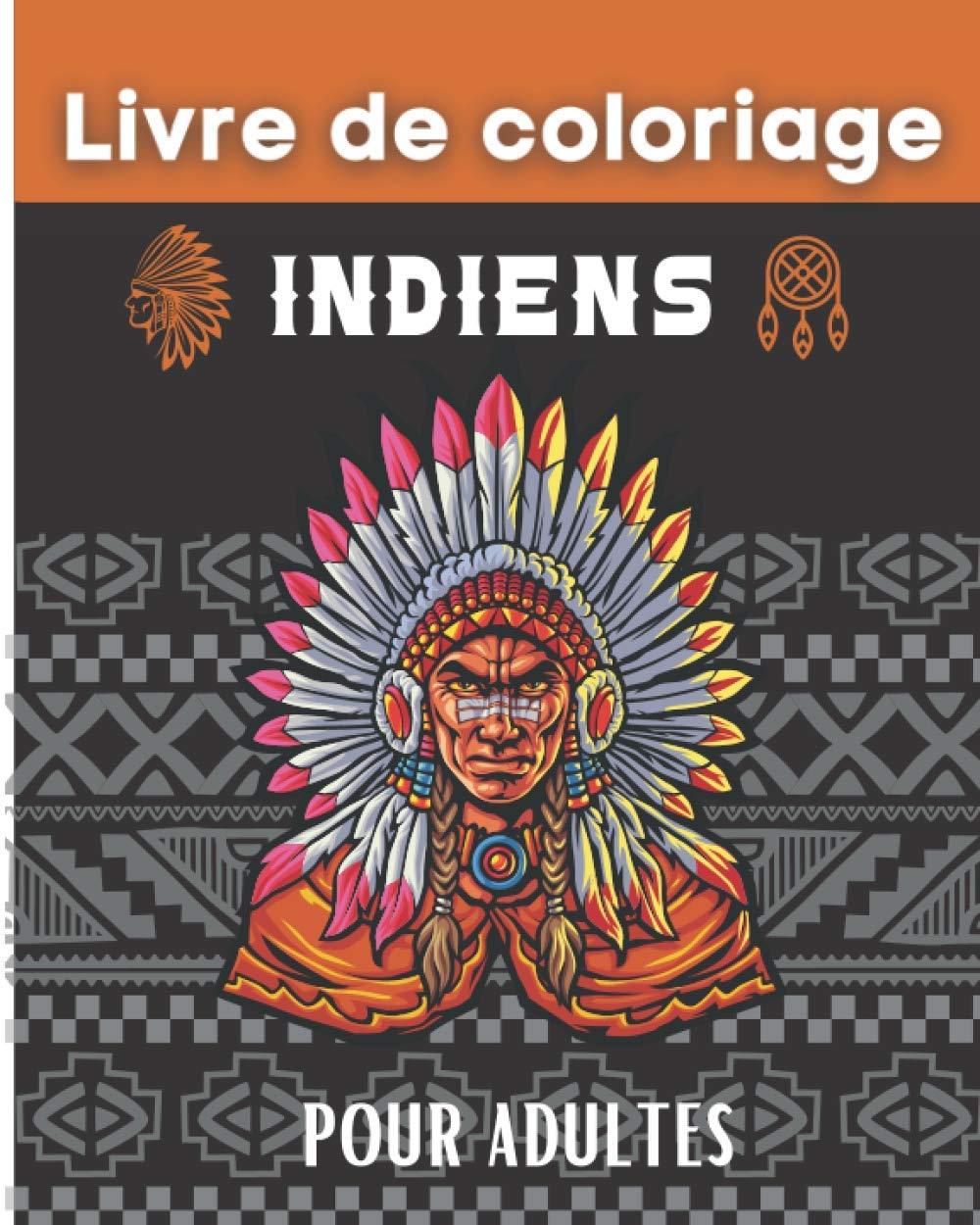 Livre De Coloriage Indiens 50 Dessins Sur Le Theme Des Indiens D Amerique Apaches A Colorier Pour Adolescents Et Adultes Carnet De Dessin Et De Femme 20 32 X 25