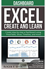 Excel Create and Learn - Dashboard: More than 250 images and, 4 Full Exercises. Create Step-by-step a Dashboard. Kindle Edition