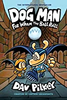 Dog Man: For Whom the Ball Rolls: From the Creator of Captain Underpants (Dog Man #7) (7)