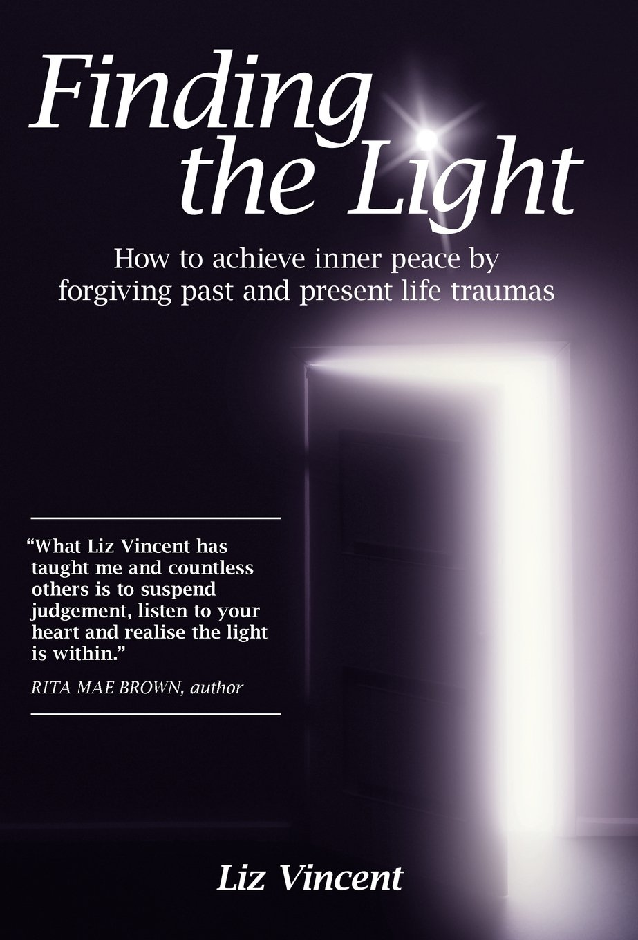 Finding the Light: How to Achieve Inner Peace by Forgiving Past and Present Life Traumas ebook