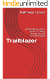 Trailblazer: A First Responder's Guide to Taking Charge of your Mental Health