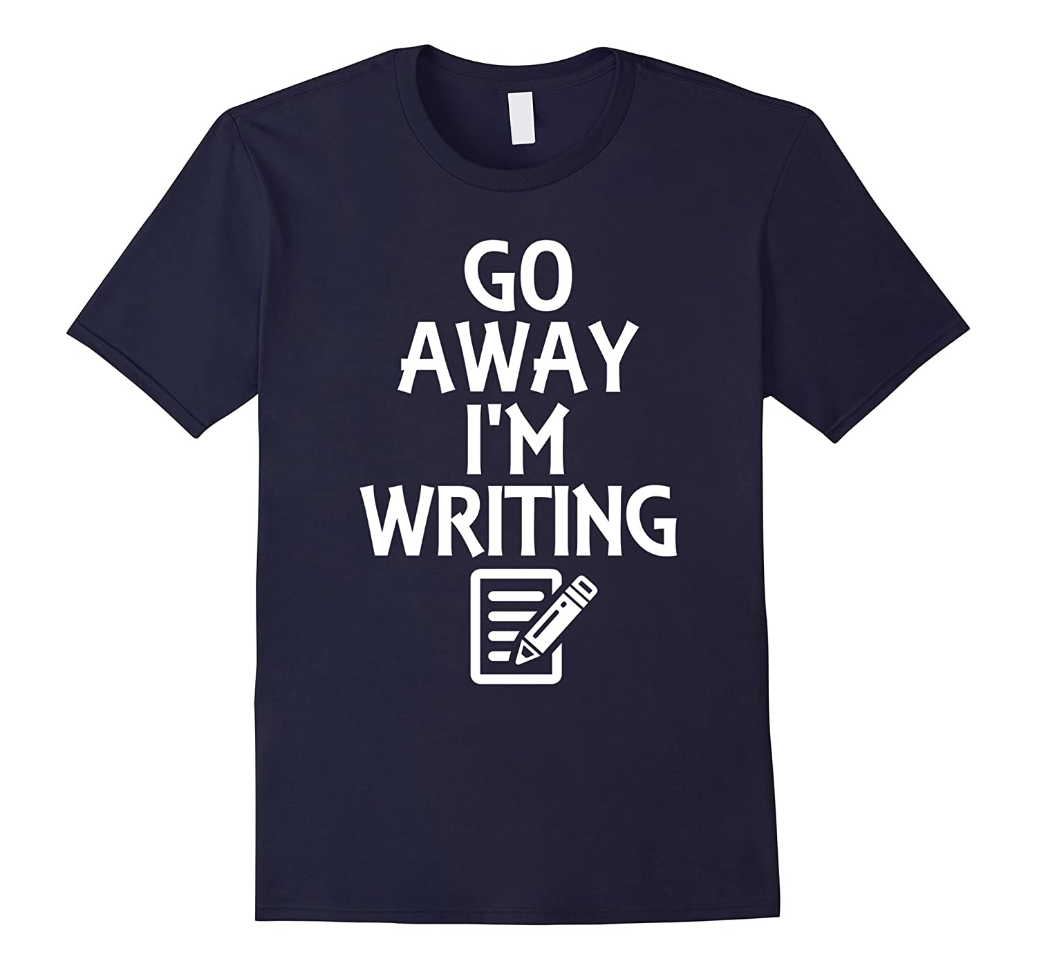 Go Away I'm Writing Writer Lovers Funny T-Shirts-FL