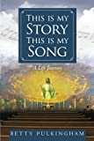 This Is My Story This Is My Song: A Life Journey