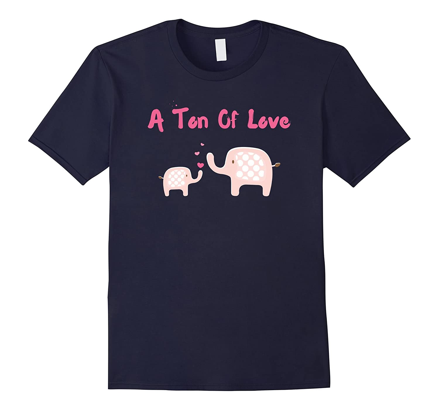 A Ton Of Love - Elephant Mom  Baby Girl Mothers Day T-Shirt-TD