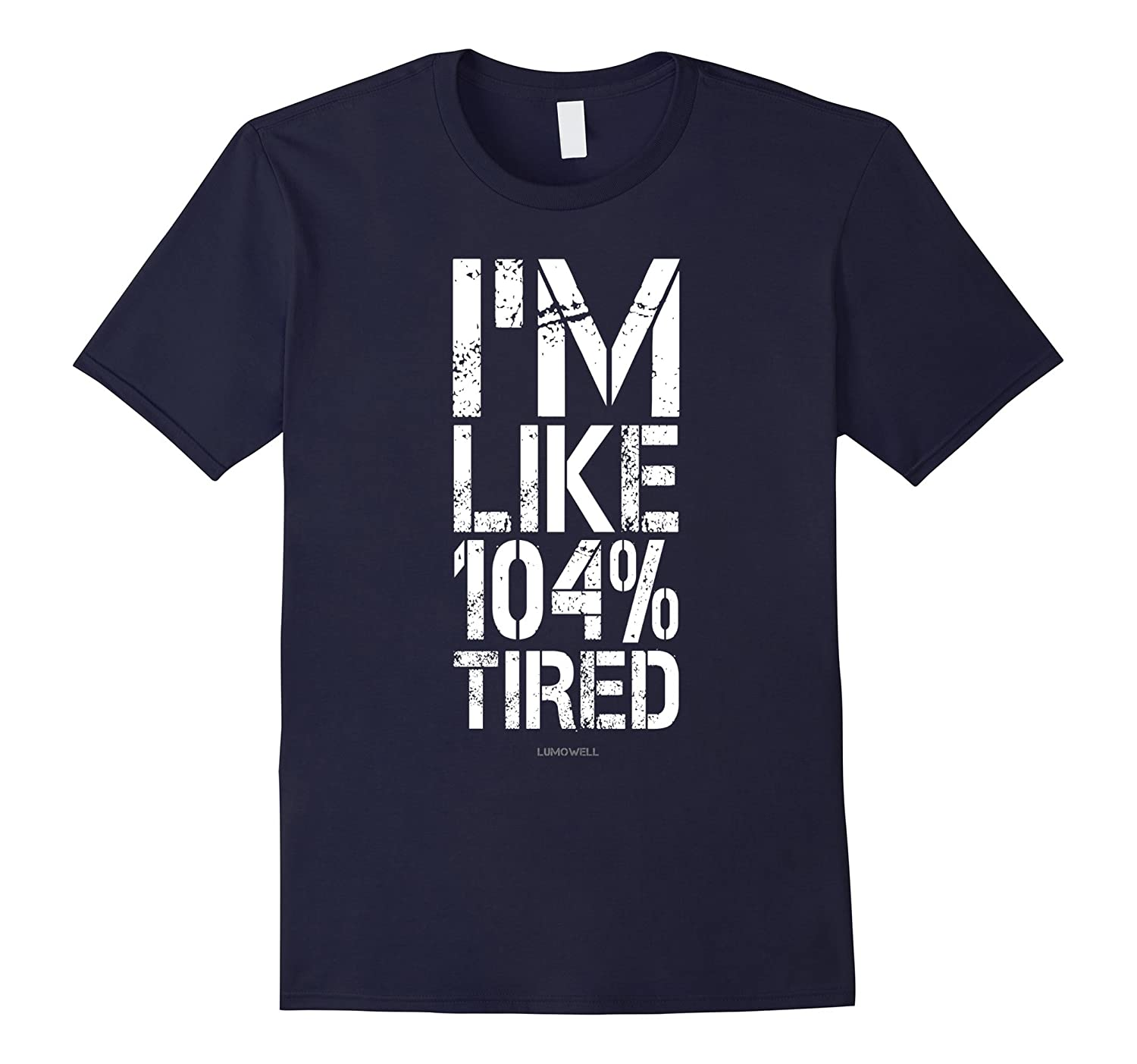 104 Tired Funny Fitness Shirts: Im Like 104 Tired T Shirt-Art