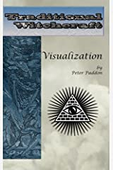 Traditional Witchcraft: Visualization: Simple Exercises to Develop Your Visualization Skills