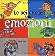 Le sei storie delle emozioni. Ediz. illustrata