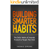 Building Smarter Habits: The Daily Habits of Insanely Productive People That Stick