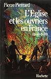 L'Eglise et les ouvriers en France, 1840-1940