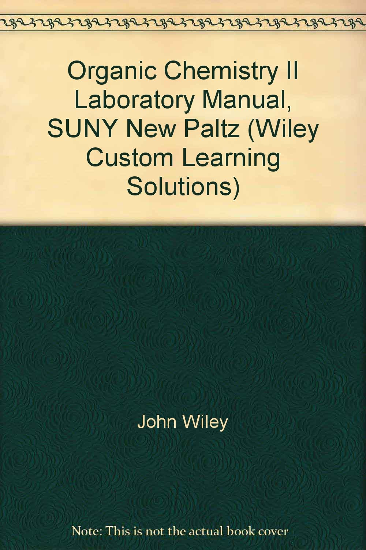 Organic Chemistry II Laboratory Manual, SUNY New Paltz (Wiley Custom  Learning Solutions): John Wiley: 9781119947875: Amazon.com: Books