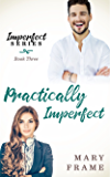 Practically Imperfect (Imperfect Series Book 3)