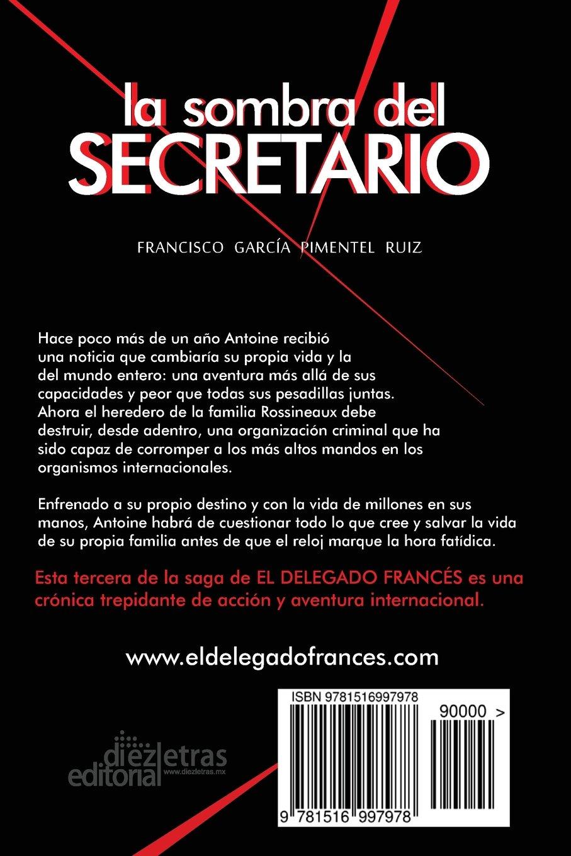 Amazon.com: La Sombra del Secretario (El Delegado Francés) (Volume 3) (Spanish Edition) (9781516997978): Francisco García Pimentel Ruiz: Books