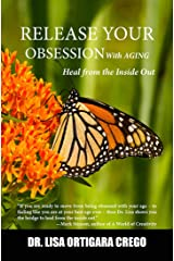 Release Your Obsession With AGING: Heal from the Inside Out Kindle Edition