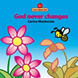 God Never Changes Board Book (Learn about God (Board Books))