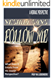 """Yeshua Says """"Follow Me"""", What It Really Means!: A Hebraic Perspective (English Edition)"""
