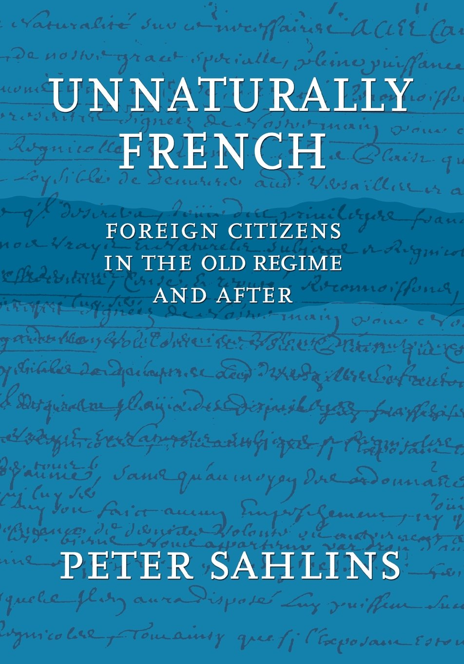 Download Unnaturally French: Foreign Citizens in the Old Regime and After pdf