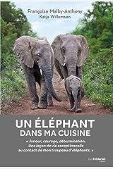 Un éléphant dans ma cuisine: Ce que mon troupeau d'éléphant m'a appris sur l'amour, le courage et la détermination (French Edition) Kindle Edition