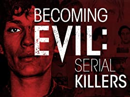 Amazon com: Watch Becoming Evil: Serial Killers | Prime Video