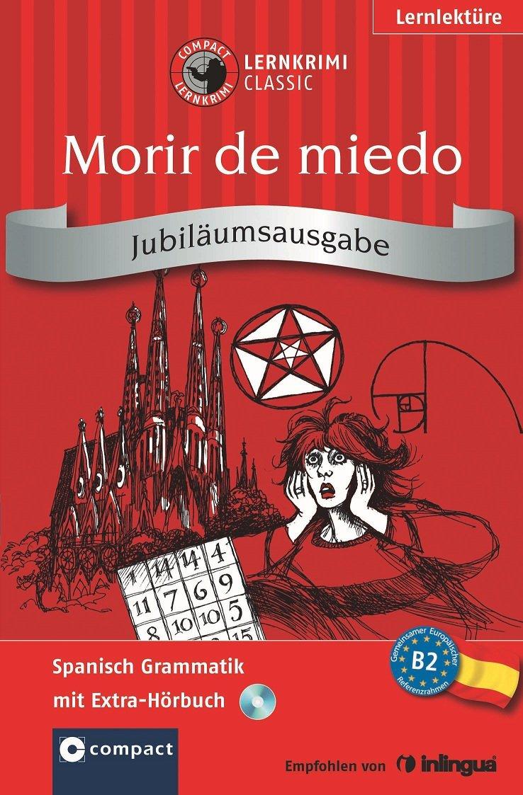 Morir de miedo. Compact Lernkrimi. Spanisch Grammatik - Niveau B2. Jubiläumsausgabe mit extra Hörbuch auf CD