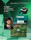 Tumblr®: How David Karp Changed the Way We Blog (English Edition)