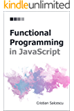 Functional Programming in JavaScript (Functional Programming with JavaScript and React Book 4)