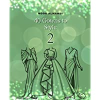 40 Gowns to Style (2): Design Your Style Workbook Second Edition: Modern, Cultural, Ball Gowns and More. Drawing…