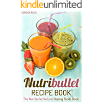 Nutribullet Recipe Book: The Nutribullet Natural Healing Foods Book (Nutribullet Smoothies Recipes)