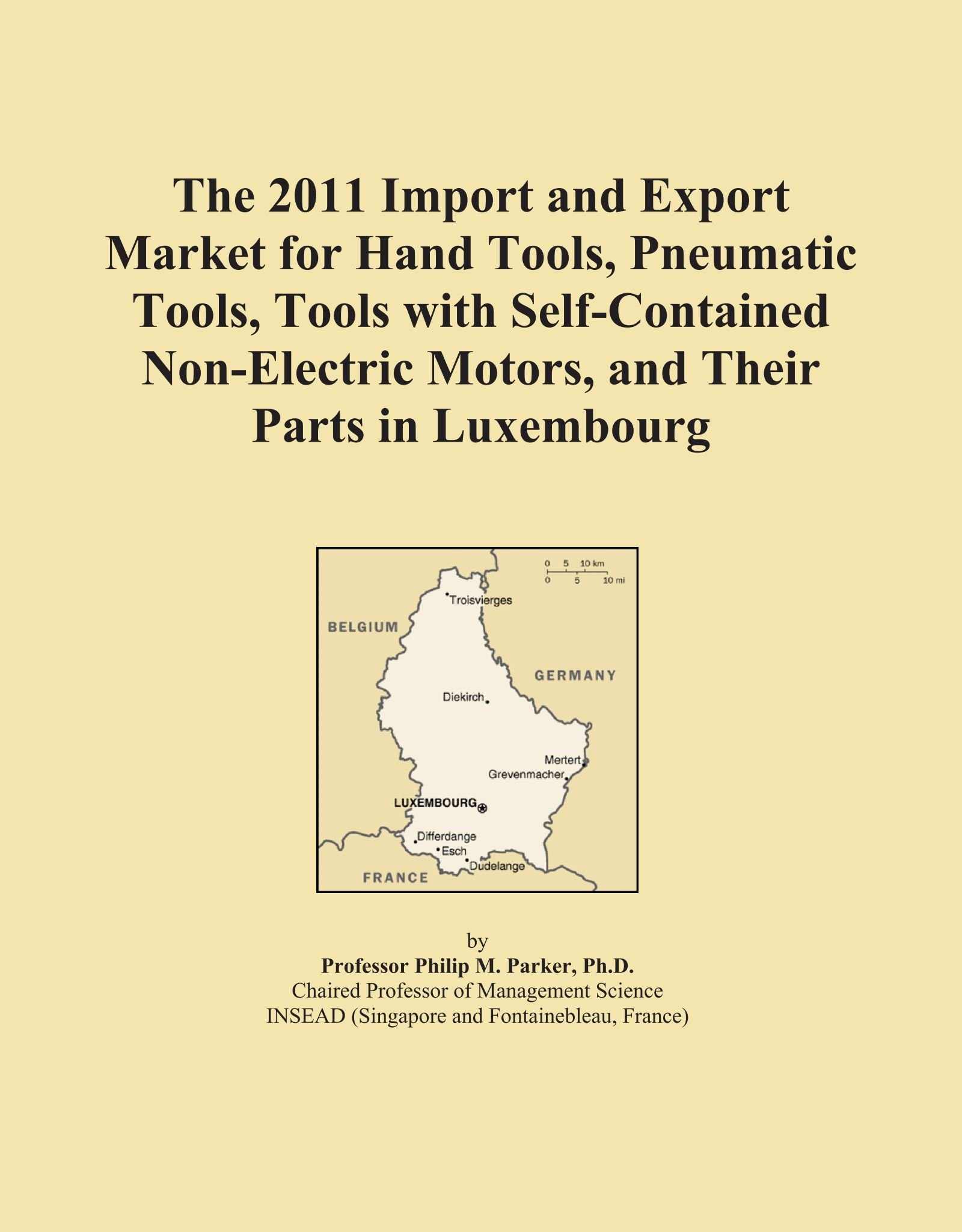 Read Online The 2011 Import and Export Market for Hand Tools, Pneumatic Tools, Tools with Self-Contained Non-Electric Motors, and Their Parts in Luxembourg ebook